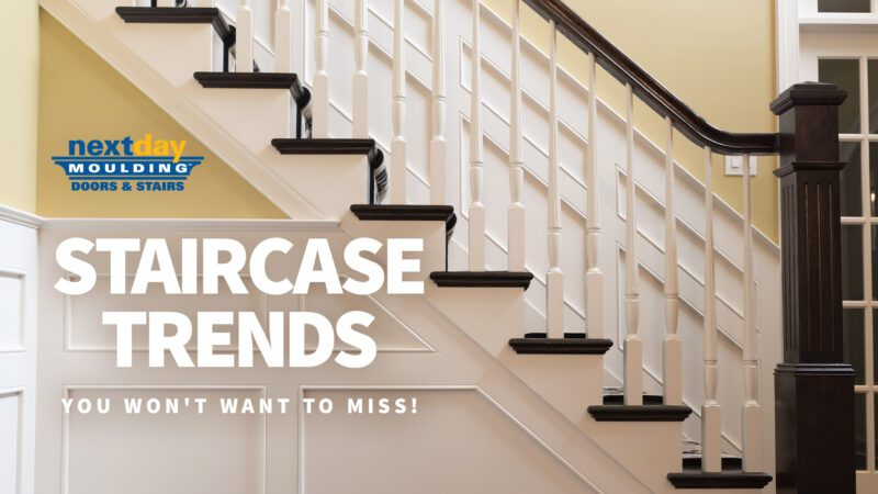 Staircase Trends at Next Day Moulding Doors and Stairs